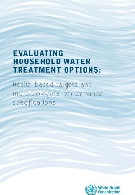 Evaluating Household Water Treatment Options: Health-Based Targets and Microbiological Performance Specifications
