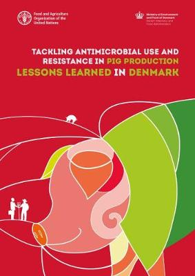 Tackling antimicrobial use and resistance in pig production: lessons learned in Denmark