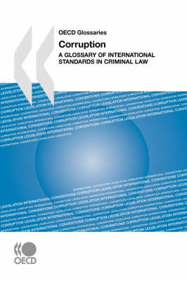 OECD Glossaries Corruption: A Glossary of International Standards in Criminal Law