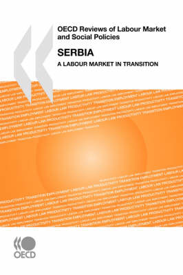 OECD Reviews of Labour Market and Social Policies Serbia: A Labour Market in Transition