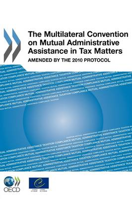 The Multilateral Convention on Mutual Administrative Assistance in Tax Matters: Amended by the 2010 Protocol