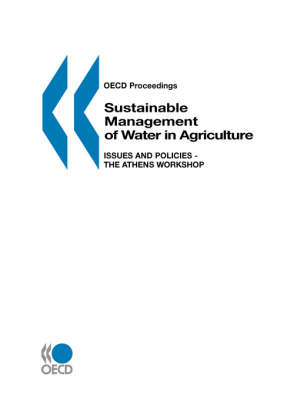 Sustainable Management of Water in Agriculture: Issues and Policies: The Athens Workshop Proceedings