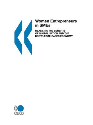 Women Entrepreneurs in SMEs: Realising the Benefits of Globalisation and the Knowledge-based Economy