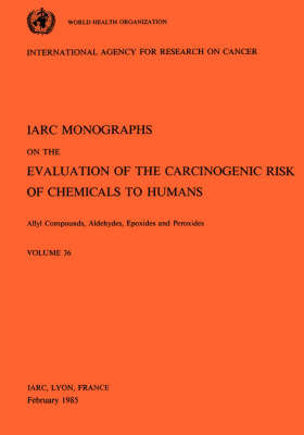 Allyl Compounds, Aldehydes, Epoxides and Peroxides: IARC Monographs on the Evaluation of Carcinogenic Risks to Humans