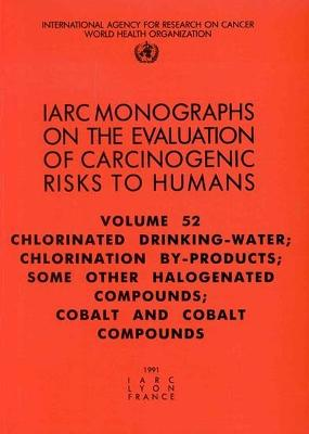 Chlorinated Drinking-Water, Chlorination By-products, Some Other Halogenated Compounds; Cobalt and Cobalt Compounds: IARC Monographs on the Evaluation of the Carcinogenic Risks to Humans: v. 52: Chlorinated Drinking-water, Chlorination By-products, Some O