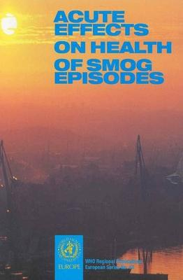 Acute Effects on Health of Smog Episodes: Report on a WHO Meeting