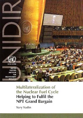 Multilateralization of the Nuclear Fuel Cycle: Helping to Fulfil the NPT Grand Bargain