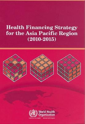 Health Financing Strategy for the Asia Pacific Region (2010-2015)