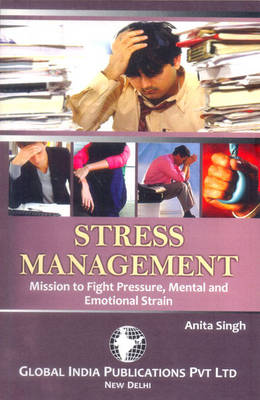 Stress Management: Mission to Fight Pressure, Mental and Emotional Strain