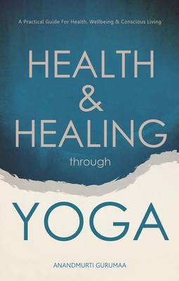 Health and Healing Through Yoga: A Practical Guide for Health, Wellbeing and Conscious Living