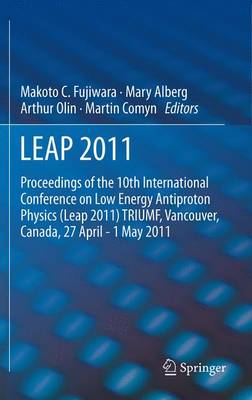 LEAP 2011: Proceedings 10th International Conference on Low Energy Antiproton Physics