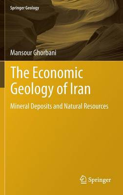 The Economic Geology of Iran: Mineral Deposits and Natural Resources