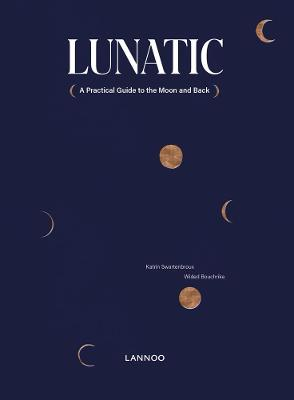Lunatic: A Practical Guide to the Moon and Back
