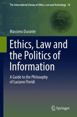 Ethics, Law and the Politics of Information: A Guide to the Philosophy of Luciano Floridi