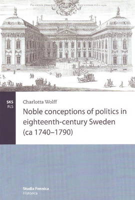 Noble Conceptions of Politics in Eighteenth-Century Sweden: (Ca 1740-1790)