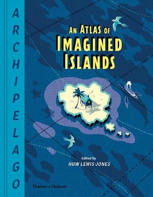 Signed First Edition - Archipelago: An Atlas of Imagined Islands