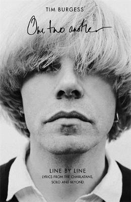 Signed Edition - One Two Another: Line By Line: Lyrics from The Charlatans, Solo and Beyond