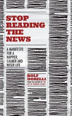 Signed First Edition - Stop Reading the News: A Manifesto for a Happier, Calmer and Wiser Life