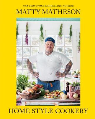 Signed Edition - Matty Matheson: Home Style Cookery