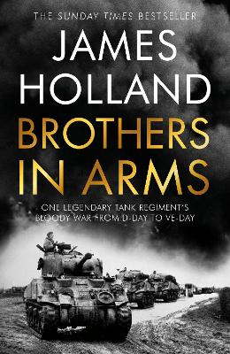 Signed Edition - Brothers in Arms: One Legendary Tank Regiment's Bloody War from D-Day to VE-Day