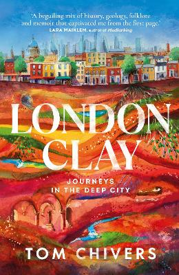 Signed First Edition - London Clay: Journeys in the Deep City