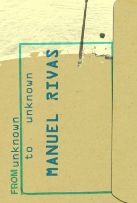 From Unknown to Unknown: An Anthology of Poetry by Manuel Rivas