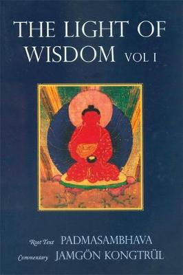 Light of Wisdom, Volume I: A Collection of Padmasambhava's Advice to the Dakini Yeshe Togyal and Other Close Disciples