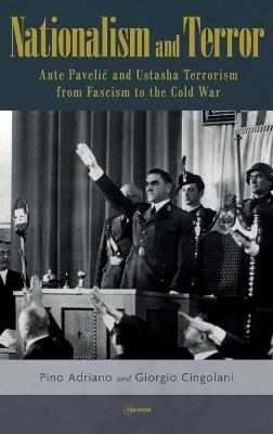Nationalism and Terror: Ante Pavelic and Ustashe Terrorism from Fascism to the Cold War