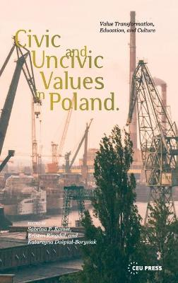 Civic and Uncivic Values in Poland: Value Transformation, Education, and Culture