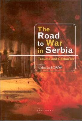 The Road to War in Serbia: Trauma and Catharsis