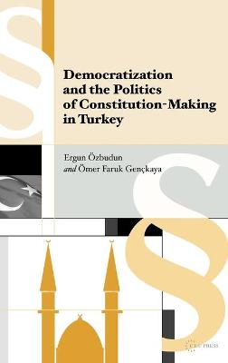 Democratization and the Politics of Constitution-making in Turkey