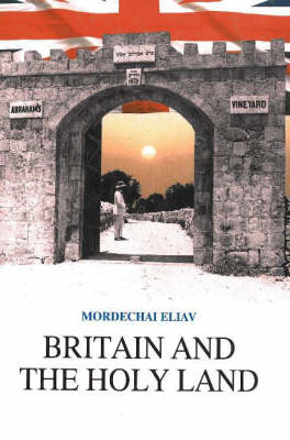 Britain and the Holy Land 1838-1914: Selected Documents from the British Consulate in Jerusalem