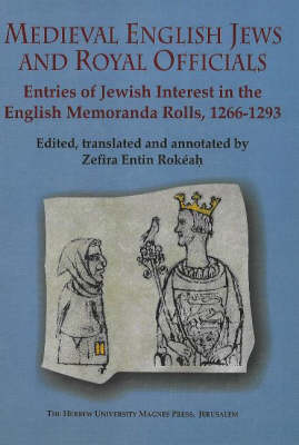 Medieval English Jews and Royal Officials: Entries of Jewish Interest in the English Memoranda Rolls 1266-1293