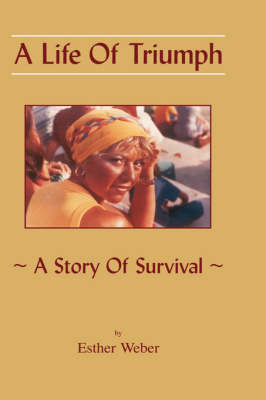 A Life Of Triumph: A Story Of Survival