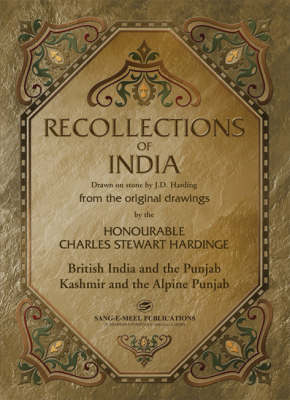 Recollections of India: British India and the Punjab, Kashmir and the Alpine Punjab: Drawn on Stone by J. D. Harding from the Original Drawings by The Honourable Charles Stewart Hardinge