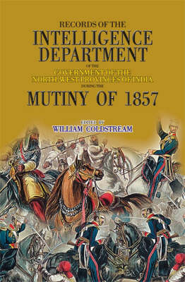 Records of the Intelligence Department of the Government of the North-West Provinces of India During the Mutiny of 1857: v. 1 & 2