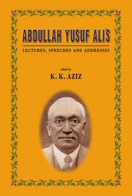 Abdullah Yusuf Ali's: Lectures, Speeches and Addresses