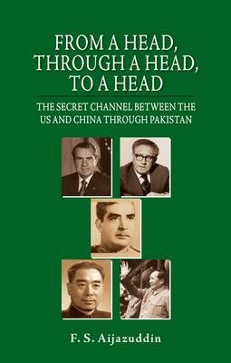From a Head, Through a Head, to a Head: The Secret Channel Between the Us and China Through Pakistan