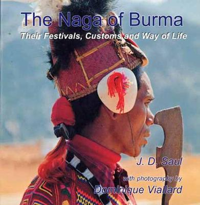 Naga Of Burma: Their Festivals, Customs And Way Of Life