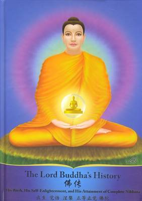 The Lord Buddha's History: His Birth, His Self-enlightenment, and His Attainment of Complete Nibbana