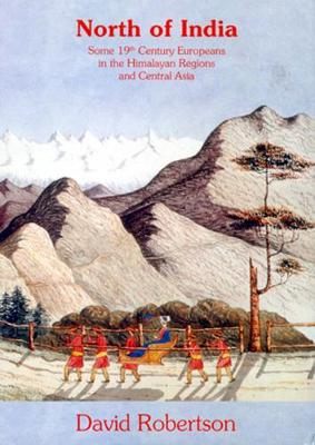 North Of India: Some 19th Century Europeans In The Himalayan Regions And Central Asia