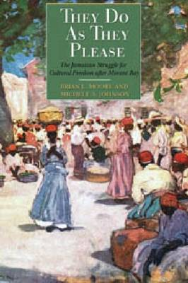 They Do as They Please: The Jamaican Struggle for Cultural Freedom After Morant Bay