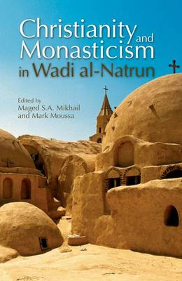 Christianity and Monasticism in Wadi Al-Natrun: Essays from the 2002 International Symposium of the Saint Mark Foundation and the Saint Shenouda the Archimandrite Coptic Society