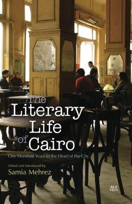 Literary Life of Cairo: One Hundred Years in the Heart of the City