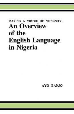 Making a Virtue of Necessity: Overview of the English Language in Nigeria