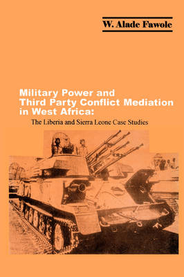 Military Power and Third Party Conflict Mediation in West Africa: The Liberia and Sierra Leone Case Studies
