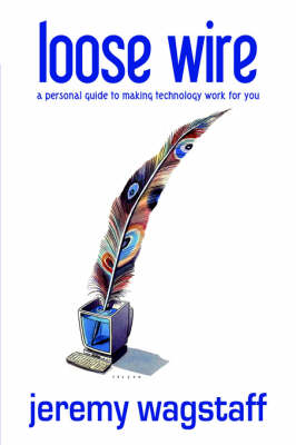 Loose Wire: A Personal Guide to Making Technology Work For You