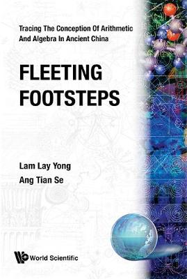 Fleeting Footsteps: Tracing The Conception Of Arithmetic And Algebra In Ancient China (Revised Edition)
