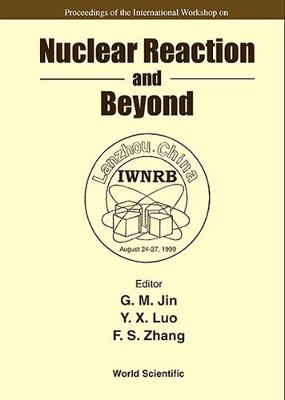 Nuclear Reaction And Beyond - Proceedings Of The International Workshop