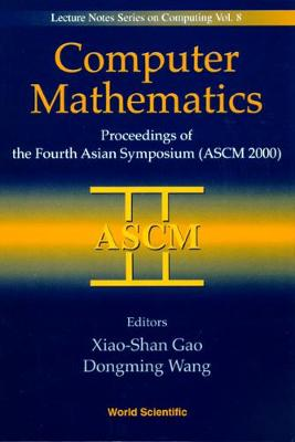 Computer Mathematics - Proceedings Of The Fourth Asian Symposium (Ascm 2000)
